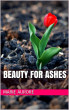 Beauty for Ashes by Marie-Aurore