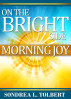 On the Bright Side Morning Joy by Sondrea Tolbert