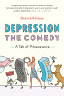 Depression the Comedy: A Tale of Perseverance by Jessica Holmes
