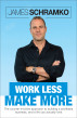 Work Less, Make More: The counter-intuitive approach to building a profitable business, and a life you actually love by James Schramko