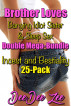 Brother Loves Banging Idiot Sister & Sleep Sex Double Mega-Bundle Incest and Bestiality 25-Pack by DeeDee Zee