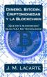 Dinero, Bitcoin, Criptomonedas  y la Blockchain. ¿Qué está sucediendo?. Una guía para No tecnólogos by J.M. Lacarte