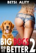 Big Dogs Do it Better 2 (Anal Sex Bestiality Zoophilia Knotting Animal Sex Erotica) by Betsi Ality