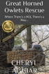 Great Horned Owlets Rescue: Where There's a Will, There's a Way.... by Cheryl Aguiar