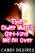 The Older Man's Getting Me All Over by Candi Desires