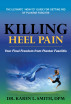 Killing Heel Pain-- Your Final Freedom from Plantar Fasciitis by Dr. Karen Smith
