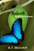 Rebirth by A.T. Mulvihill