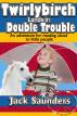 Twirlybirch Lands in Double Trouble by Jack Saunders