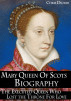 Mary Queen of Scots Biography: The Executed Queen Who Lost the Throne For Love by Chris Dicker
