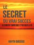 Le Secret Du Vrai Succès Ou Comment Comprendre Et Pratiquer La Foi by Kayth Success