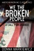 We the Broken People: A Call for Change by Donna Markiewicz