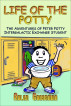 Life of the Potty: The Adventures of Peter Potty, Intergalactic Exchange Student by Arlen Grossman