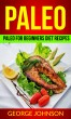 Paleo: Paleo For Beginners Diet Recipes by George Johnson