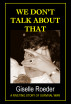 We Don't Talk About That - A Riveting Story of Survival WWII by Giselle Roeder