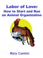 Mary Caelsto - Labor of Love: How To Start And Run An Animal Organization