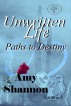 Unwritten Life Paths to Destiny by Amy Shannon