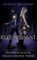 Shannon Mayer & Denise Grover Swank - Recombinant (The Blood Borne Series, Book 1)