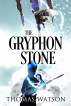 The Gryphon Stone by Thomas Watson