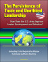 The Persistence of Toxic and Unethical Leadership: How Does the U.S. Army Improve Leader Development and Selection? Evaluating Traits Required by Mission Command and Army Doctrine by Progressive Management