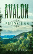 Avalon: Princess by S.R. Ahuja