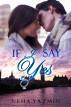If I Say Yes (Love & Alternatives #1) by Neha Yazmin