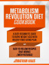 METABOLISM REVOLUTION DIET COOKBOOK: A Busy Beginner's Guide to Rapid Weight Loss with Healthy Food Eating Plan and Easy to Follow Recipes that Works (with Pictures) by Jonathan Haas