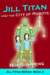 Jill Titan and the City of Robots by Rob Summers