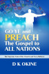 Go Ye Therefore and Preach the Gospel to All Nations by D K Okine