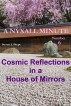Cosmic Reflections in a House of Mirrors:  A Nyxall Minute #6 by Steven J. Shupe