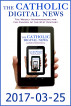The Catholic Digital News 2017-03-25 by The Catholic Digital News