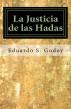 La Justicia de las Hadas by Eduardo S. Godoy