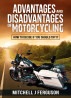 Advantages and Disadvantages of Motorcycling: How to decide if you should try it by Mitchell J Ferguson