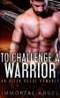 To Challenge a Warrior: An Alien Rogue Romance (Starflight Academy Graduates Book 1) by Immortal Angel