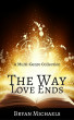 The Way Love Ends:  A Multi-Genre Collection by Bryan Michaels