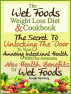 The Wet Foods Weight Loss Diet And Cookbook The Secret To Unlocking The Door To Your Amazing Intestinal Health With The Awesome New Health Benefits Of Wet Foods by Joseph Newburg