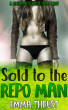 Sold to the Repo Man: A Reluctantly Erotic Short Story by Emma Thrust