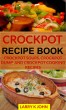 Crockpot Recipe Book: Crockpot Soups, Crockpot Dump And Crockpot Cooking Recipes by Larry K John
