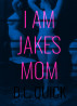 I Am Jake's Mom by B.L. Quick