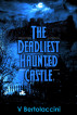 The Deadliest Haunted Castle (2017 Edition) by V Bertolaccini