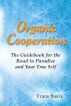 Organic Cooperation: The Guidebook for the Road to Paradise  and Your True Self by Frans Baars