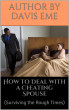How To Deal With A Cheating Spouse  (Surviving The Rough Times) by Davis Eme
