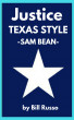 Justice, Texas Style: Sam Bean by Bill Russo