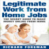 Legitimate Work from Home Jobs: The Secret Guide to Make Money Online from Home (Work from Home Ideas, Tips) by Richard Foreman