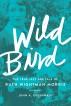 Wild Bird: The True Jazz Age Tale of Ruth Wightman Morris by John A. Greenwald