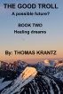 The Good Troll Book Two Healing Dreams by Thomas Krantz