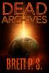 Dead Archives by Brett P. S.
