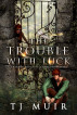 The Trouble with Luck by Teri J. Dluznieski M.Ed.
