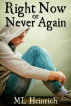 Right Now or Never Again by ML Heinrich