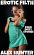 Erotic Filth - Four Dirty Stories by Alex Hunter