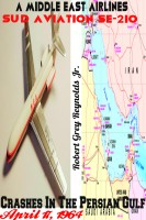 A Middle East Airlines Sud Aviation SE-210 Crashes In The Persian Gulf April 17,